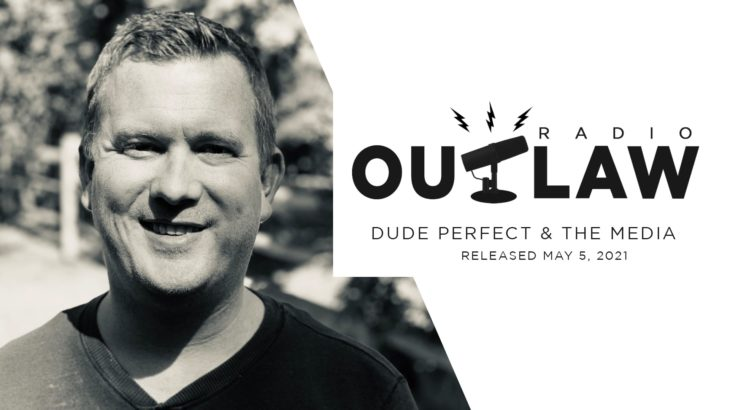 Outlaw Radio: Dude Perfect & The Media