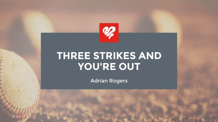 Adrian Rogers: Three Strikes and You're Out (2151)