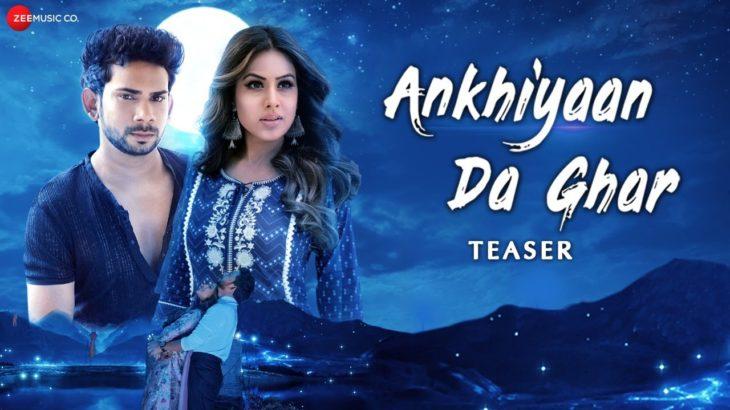 Ankhiyaan Da Ghar – Teaser   Nia Sharma, Kamal Kumar   Yasser ,Yug B , Kunaal Vermaa   Kamal Chandra