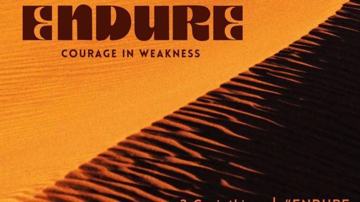 ENDURE | Courage in Weakness  PART XVII | Enduring Weakness | 2 Corinthians 12:1-19