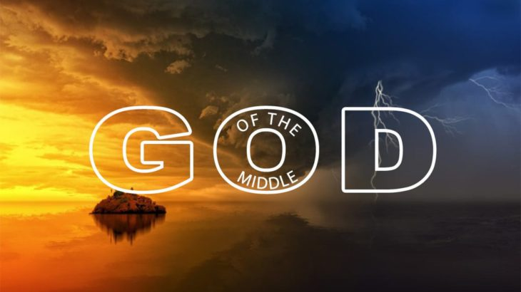 God of the middle  10:30 Service